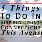 5 Things to do in Fairfield County, CT This August