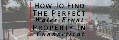 How To Find The Perfect Water Front Property In Connecticut - Deb Laemmerhirt1