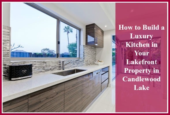 Ways To Upgrade Your Candlewood Lake Homes Kitchen - Luxurious-kitchen-design-property