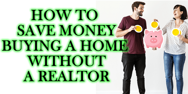 SAVE MONEY WITHOUT A REALTOR