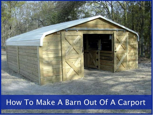 How To Make A Barn Out Of A Carport Homestead Amp Survival