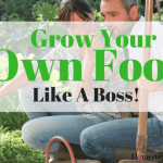 Growing Your Own Food -Like A Boss!