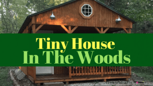 Our Rustic Cabin Tiny House In The Woods – Totally Off Grid -Take A Tour
