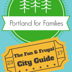 Guide to Portland: The Fun & Frugal Parents Guide to the City of Roses