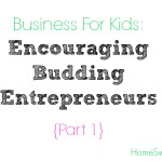Business For Kids – Encouraging Budding Entrepreneurs {Part 1}