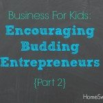 Business For Kids – Encouraging Budding Entrepreneurs {Part 2}