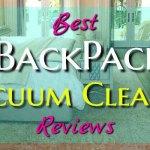 Best Backpack Vacuum Cleaner Reviews in 2020