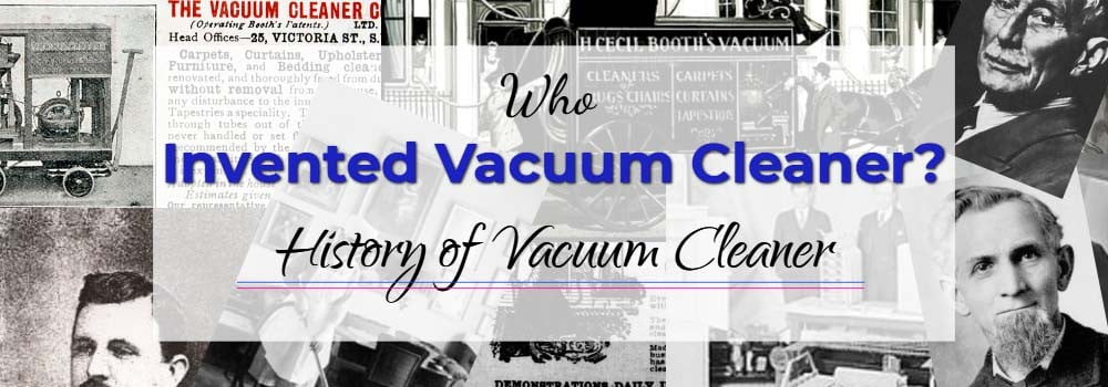 Who Invented the Vacuum Cleaner?[History of Vacuum Cleaner]