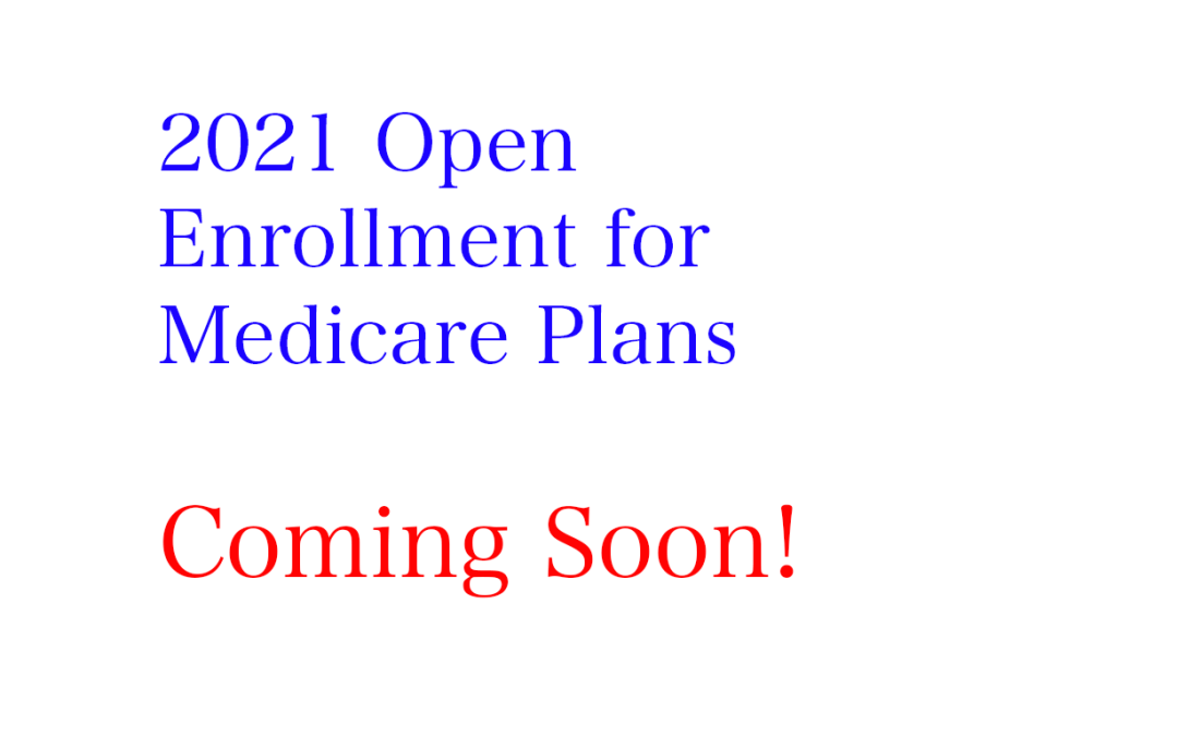 Medicare Open Enrollment for 2021; a Chance to Take an Early Look