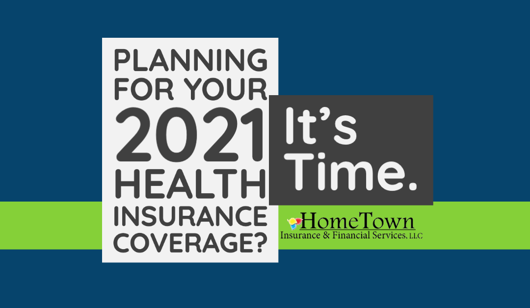 2021 Health Insurance Open Enrollment; It's Time, Let's Find the Best Plan for You