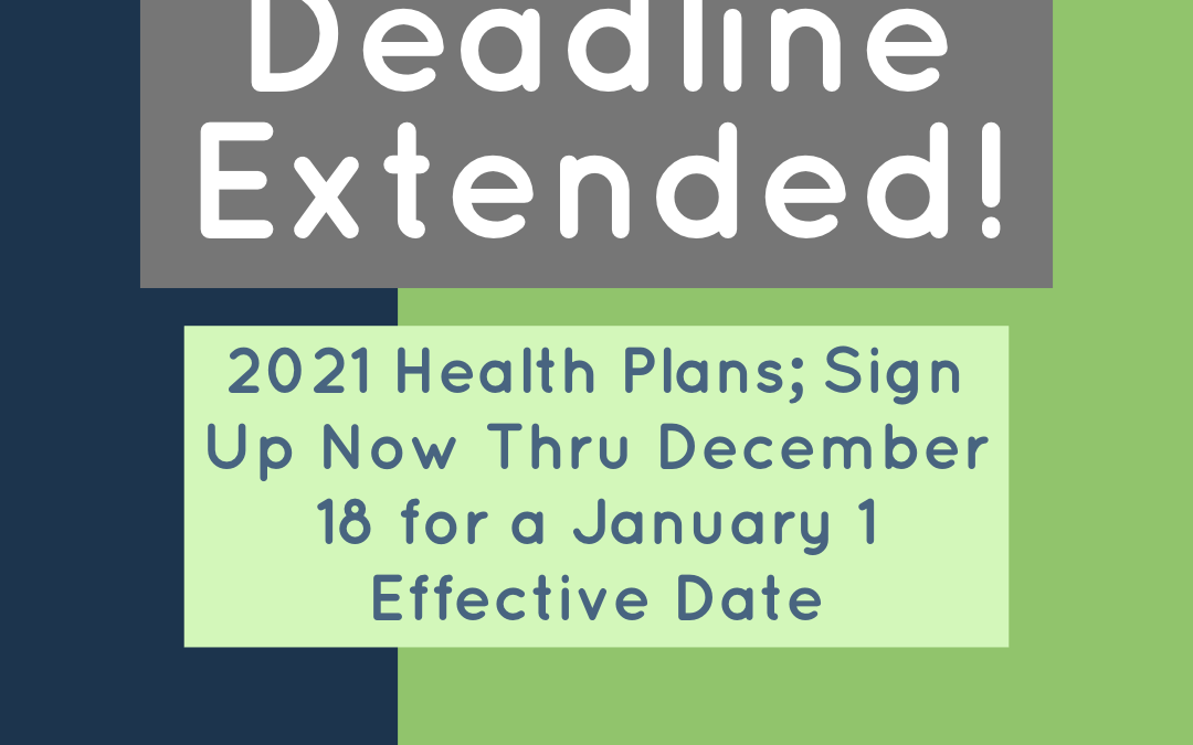 2021 Health Plans; Sign Up Now Thru December 18 for a January 1 Effective Date
