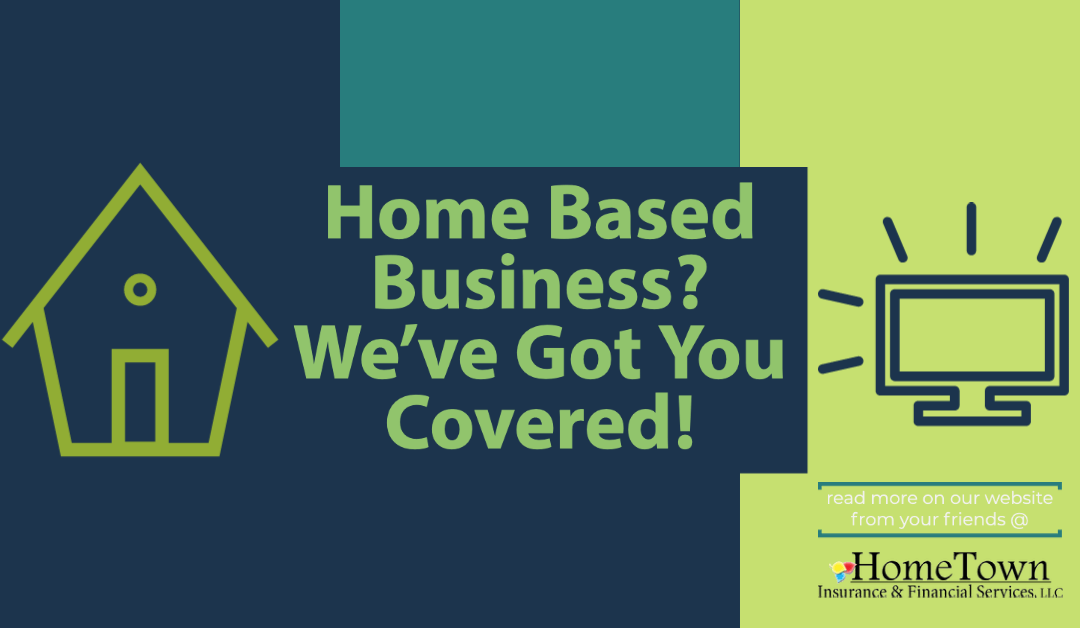 Home Based Business?  Affordable Coverage for Some Peace of Mind