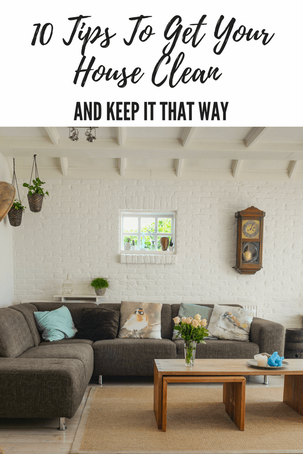 10 Tips To Get Your House Clean and Keep It That Way