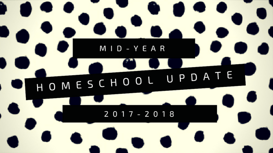 Mid-Year Homeschool Update 2017-2018 from Homework and Horseplay