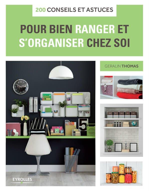 200 Conseils Et Astuces Pour Bien Ranger Et S Organiser Chez Soi