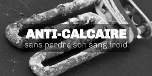 Anti-calcaire, sans perdre son sang froid