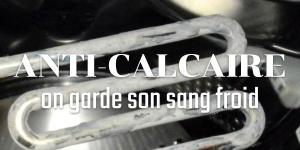 Anti-calcaire, on garde son sang froid