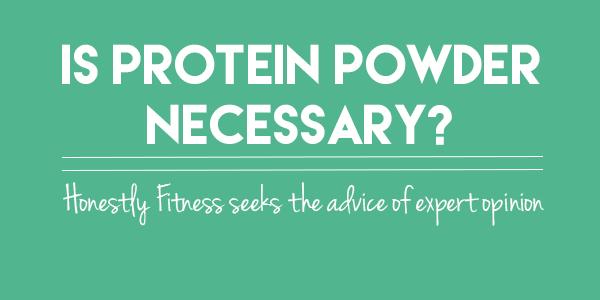 is protein powder necessary