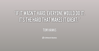 quote-Tom-Hanks-if-it-wasnt-hard-everyone-would-do-130581_1
