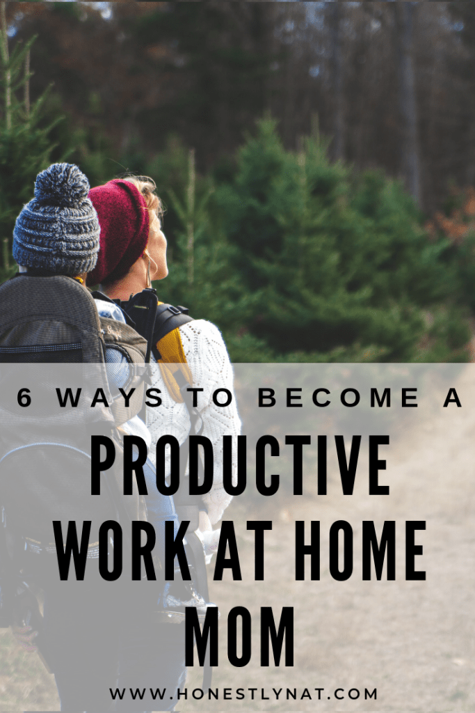 "Mom with child in backpack carrier hiking through the woods and the text overlay ""6 ways to become a productive work at home mom"""