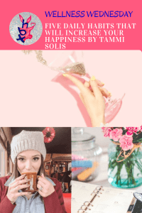FIVE DAILY HABITS THAT WILL INCREASE YOUR HAPPINESS BY TAMMI SOLIS