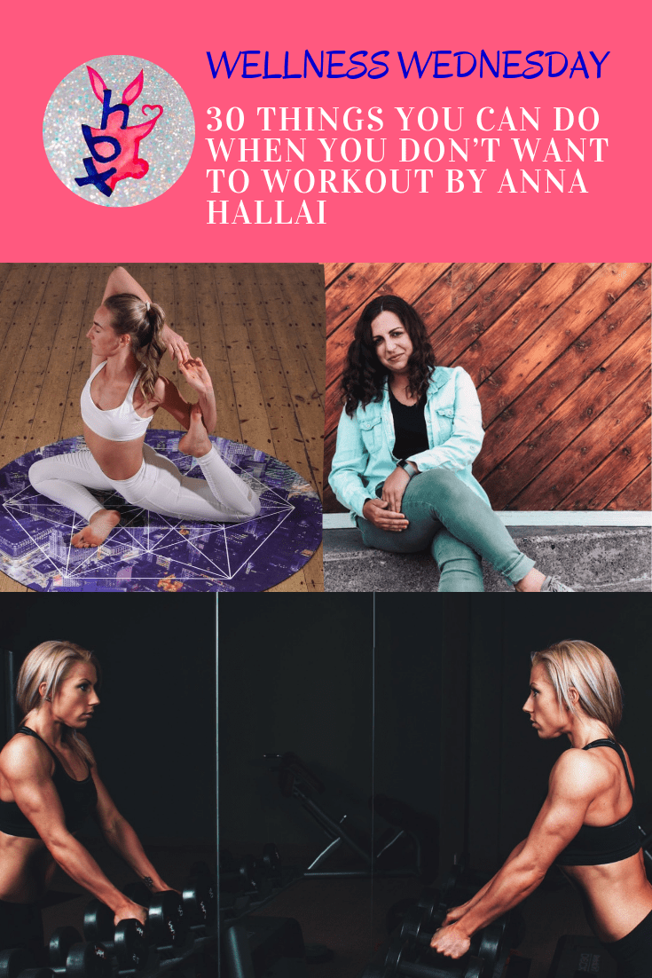 30 THINGS YOU CAN DO WHEN YOU DON'T WANT TO WORKOUT BY ANNA HALLAI