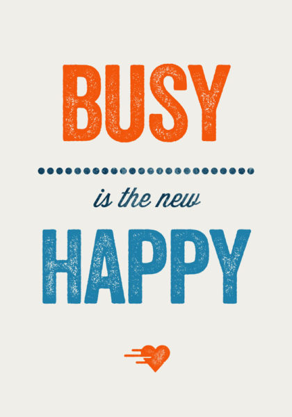 Busy Is The New Happy
