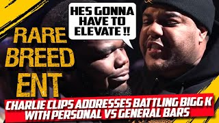 CHARLIE CLIPS SPEAKS ON BATTLING BIGG K WITH PERSONALS VS GENERAL BARS - RBE