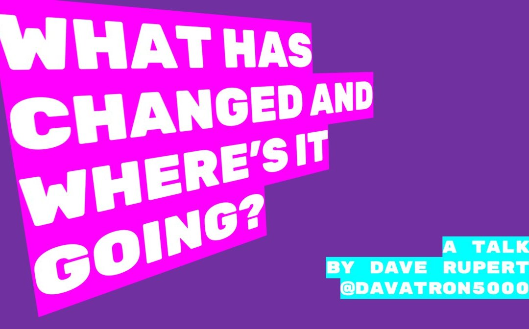 What Has Changed And Where Is It Going by Dave Rupert