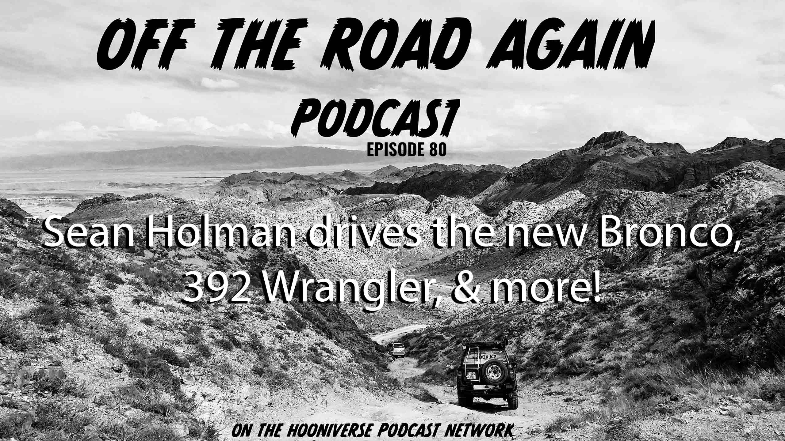 Sean-Holman-Ford-Bronco-392-Wrangler-Off-The-Road-Again-Podcast-Episode-80
