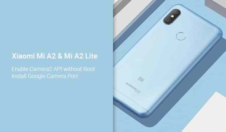 Включите Camera2 API на Xiaomi Mi A2 / A2 Lite и загрузите порт Google Camera
