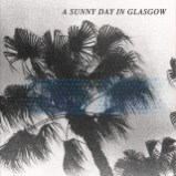 A-Sunny-Day-Glasgow-Sea-When-Absent Les sorties d'albums pop, rock, electro du 1er septembre 2014