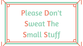 Please Don't Sweat The Small Stuff