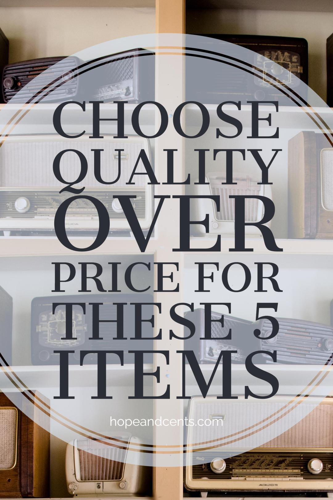 Being frugal doesn't always mean buying the cheapest item. Learn to prioritize value and quality over price for these five items.