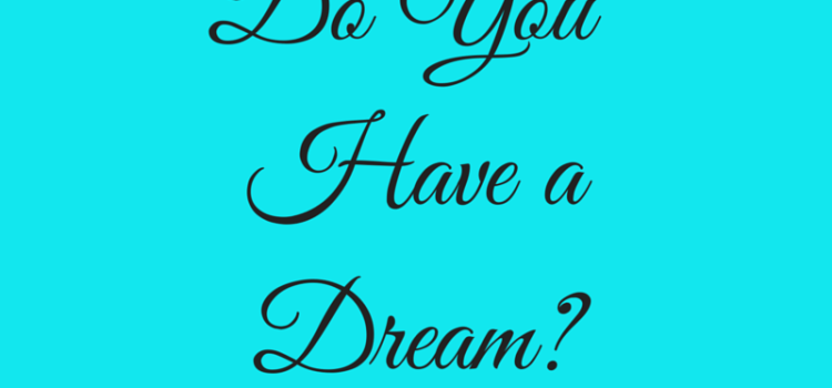 Do You Have a Dream?