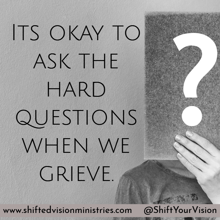 It's okay to ask God the HARD questions when we are grieving. He knows we are hurt and broken. He knows the questions are there. Will you trust Him?