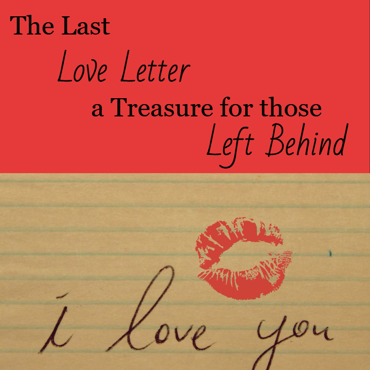 The Last Love Letter A Treasure for those left behind