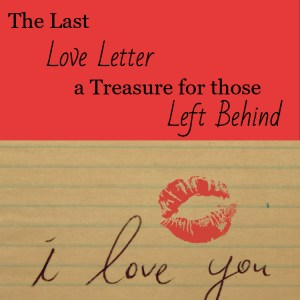 After the death of a loved one, most people would give anything to have one last 'I love you'. Others struggle with closure because they didn't get to say goodbye. You can give your family the treasure of a final goodbye in the form of a last love letter that they will treasure forever!