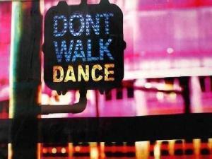 don't walk – dance!