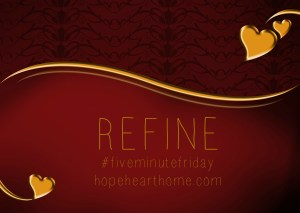 five minute friday: refine