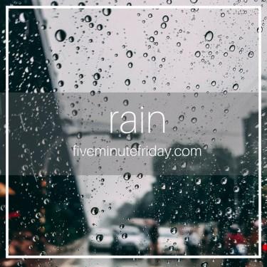 Five Minute Friday - RAIN!