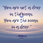 Quote by poet, Rumi, superimposed on top of a faded image of a drop with rippling water.