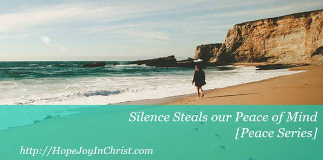 Silence Steals Our Peace of Mind [Peace Series Philippians 4:8]