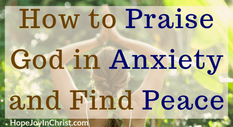 How to Praise God in Anxiety and Find Peace Two Tips to turn your anxious thoughts into Praising Thoughts #Anxietyrelief #Peaceofmind #praisegod #Thankful