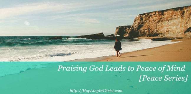 Praising God Leads to Peace of Mind [Peace Series Philippians 4:8]
