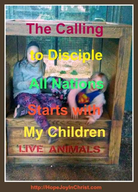 The Calling To Disciple All Nations Starts with My Children, I must live the way they are to live and be intentional about Discipleship