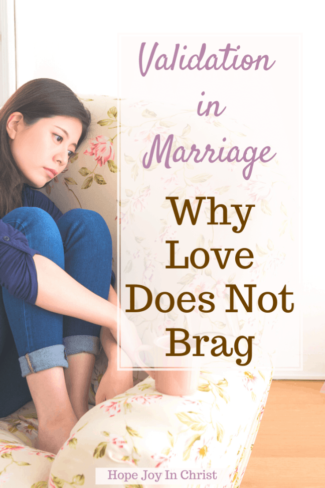 Validation in Marriage: Why Love Does Not Brag in Marriage PinIt, What is emotional validation? What is validation in a relationship? Emotional validation, examples of validating statements, invalidation in marriage, how to show compassion in a relationship, 1 Corinthians 14:4-8, Love is, #HopeJoyInChrist