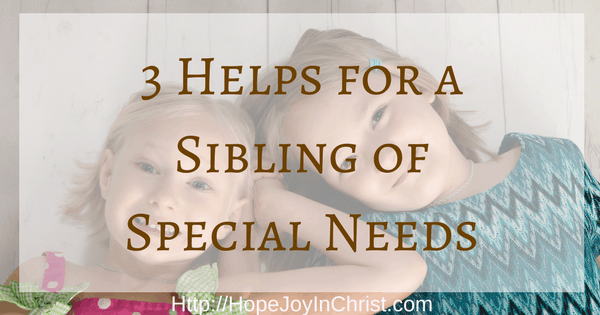 3 Helps for a Sibling of Special Needs, Parenting Help, Biblical Motherhood