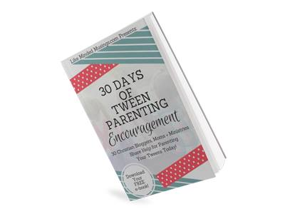 30 Days of Tween Parenting Encouragement. Biblical Motherhood, Tween to Teen Parenting Resources Free E-Book