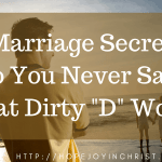 "4 Marriage Secrets so You Never Say That Dirty ""D"" Word"